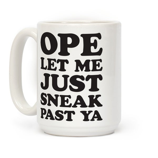 LookHUMAN Ope Let Me Just Sneak Past Ya White 15 Ounce Ceramic Coffee Mug