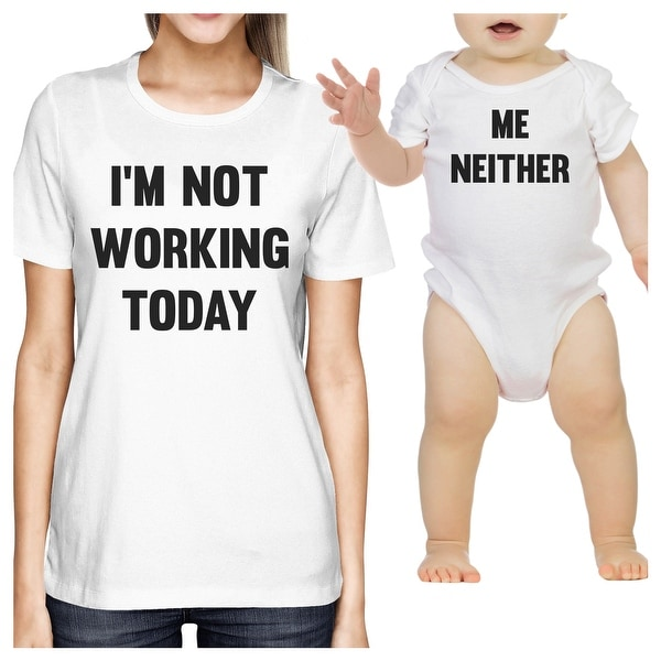 I'm Not Working Today Funny Matching Baby Bodysuit Womens T-shirt