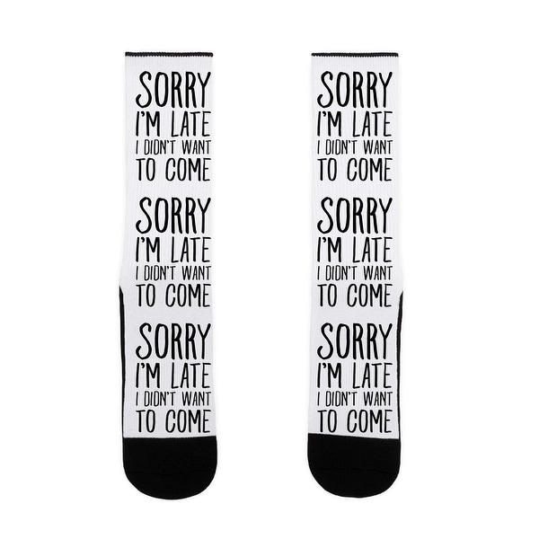 Sorry I'm Late I Didn't Want To Come US Size 7-13 Socks by LookHUMAN