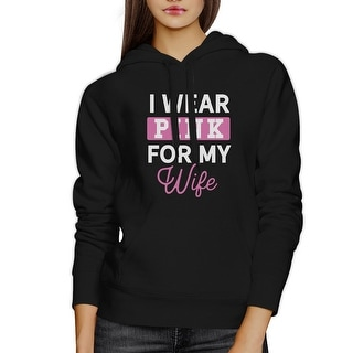 I Wear Pink For My Wife Black Hooded Sweatshirt For Cancer Support