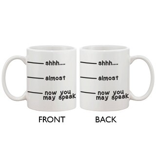 Cute Coffee Mug Cup- Shhh Almost Now You May Speak Funny Ceramic Coffee Mug