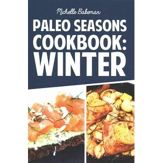Paleo Seasons Cookbook - Winter - Michelle Bakeman