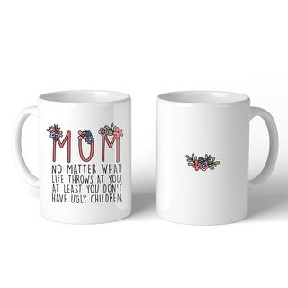 Mom You Don't Have Ugly Children Mug Mother's Day Christmas Gift