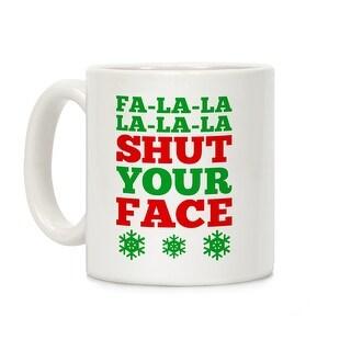 Fa-la-la-la-la-la Shut Your Face White 11 Ounce Ceramic Coffee Mug by LookHUMAN