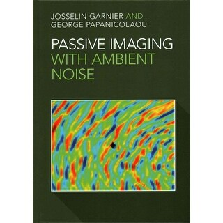 Passive Imaging With Ambient Noise - George Papanicolaou, Josselin Garnier