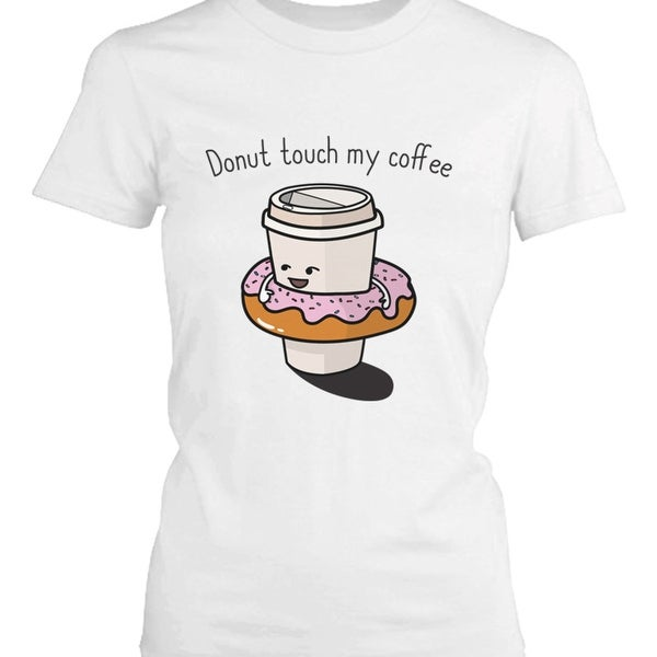bfa34c6f3e1c4 Donut Touch My Coffee Women  x27 s Shirt Humorous Graphic Tee Do Not Touch