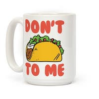 Don't Taco To Me White 15 Ounce Ceramic Coffee Mug by LookHUMAN