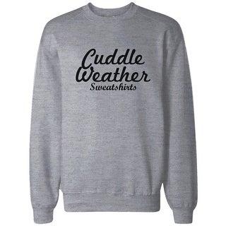 Cuddle Weather Sweatshirt Grey Pullover Fleece Winter Sweater Christmas Gift