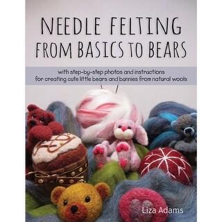 Stackpole Books-Needle Felting From Basics To Bears
