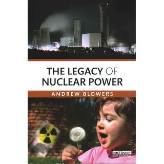 Legacy of Nuclear Power - Andrew Blowers