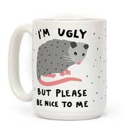 LookHUMAN I'm Ugly But Please Be Nice To Be Opossum White 15 Ounce Ceramic Coffee Mug