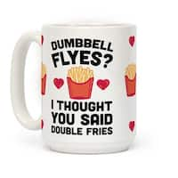 Dumbbell Flyes I Thought You Said Double Fries White 15 Ounce Ceramic Coffee Mug by LookHUMAN