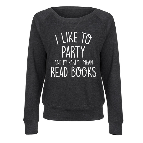 Image result for i like to party and by party i mean read books sweatshirt