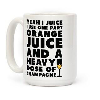 Yeah I Juice White 15 Ounce Ceramic Coffee Mug by LookHUMAN