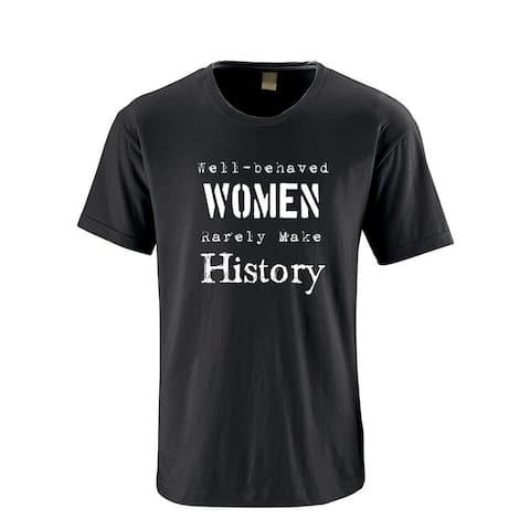 Cute Funny Well Behaved Women Seldom Make History Unisex Adult Feminist Feminism Girl Power T-Shirt