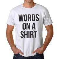 Funny Words On A Shirt Graphic Men's White T-shirt