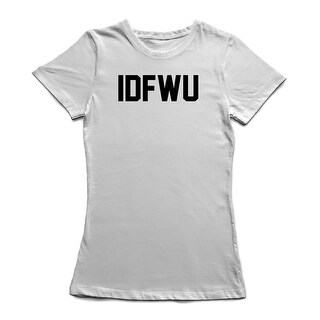 IDFWU Graphic Quote Women's White T-shirt (5 options available)