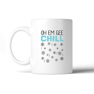Oh Em Gee Chill Snowflakes Funny Saying Coffee Mug Ceramic Gifts