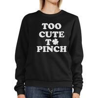 Too Cute To Pinch Black Sweatshirt Cute Graphic St Patricks Day