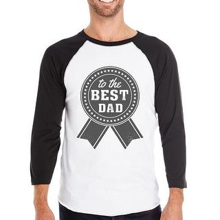 To The Best Dad Mens Baseball Tee Cotton 3/4 Sleeve Raglan Shirt