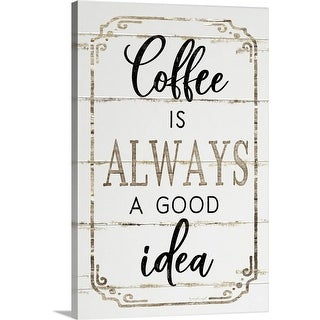 """Coffee is Always a Good Idea"" Canvas Wall Art"