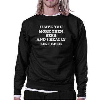365 Printing I Love You More Than Beer Black Funny Sweatshirt St Patricks Day