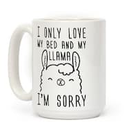 LookHUMAN I Only Love My Bed And My Llama, I'm Sorry White 15 Ounce Ceramic Coffee Mug