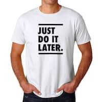 Just Do It Later Men's White T-shirt
