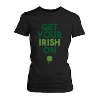 aecd950a8 Get Your Irish On Clovers St Patricks Day T-Shirt Saint Patrick's Day  Women's Tee