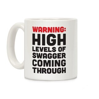 Warning: High Levels Of Swagger Coming Through White 11 Ounce Ceramic Coffee Mug by LookHUMAN