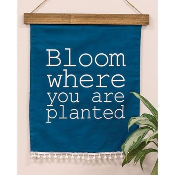 Bloom Where You Are Planted Fabric Hanging