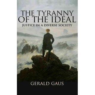 Tyranny of the Ideal - Gerald Gaus
