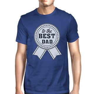 To The Best Dad Mens Blue Graphic T-Shirt Unique Design Tee For Dad