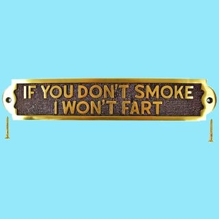 Solid Brass Sign IF YOU DON'T SMOKE I WON'T FART Plaques