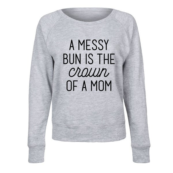 bbb7c4dc5a6 Shop Messy Bun Is The Crown Of A Mom - Ladies Lightweight French Terry  Pullover - Free Shipping On Orders Over  45 - Overstock.com - 22862403