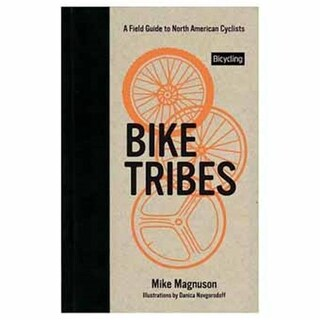 Bike Tribes - A Field Guide Outdoor Ethics And Wisdom Stackpole Book