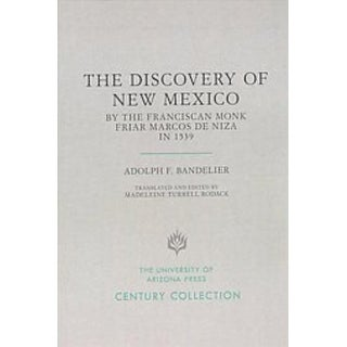 Discovery of New Mexico by the Franciscan Monk Friar Marcos De Niza in 1539 - Adolph F. Bandelier