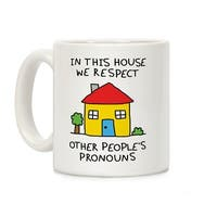 LookHUMAN In This House We Respect Each Other's Pronouns White 11 Ounce Ceramic Coffee Mug