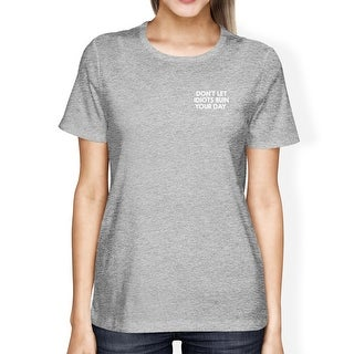 Don't Let Idiots Ruin Your Day Woman's Heather Grey Top Funny Shirt