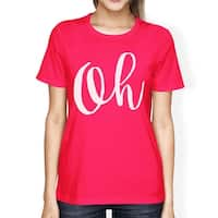 Oh Womans Hot Pink Tee Funny Short Sleeve Crew Neck T-shirts