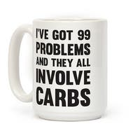LookHUMAN I've Got 99 Problems And They All Involve Carbs White 15 Ounce Ceramic Coffee Mug