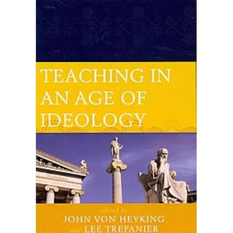 Teaching in an Age of Ideology - John Von Heyking, Lee Trepanier