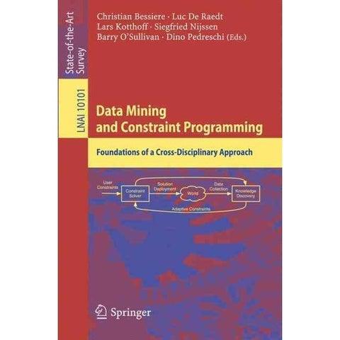 Data Mining and Constraint Programming - Luc De Raedt, Barry Osullivan, et al.
