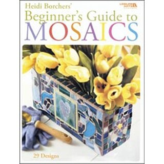 Beginner's Guide To Mosaics - Leisure Arts