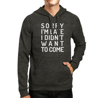 Sorry I'm Late Unisex Dark Grey Humorous College Pullover Hoodie