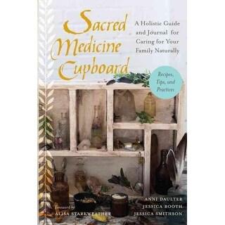 Sacred Medicine Cupboard - Anni Daulter, Jessica Booth, et al.