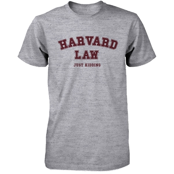 Men's Funny Harvard Law Just Kidding Gray T-Shirts Cute Back To School Tee