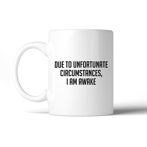 Due To Unfortunate Mug Cup Humorous Saying Funny Design Ceramic Mug