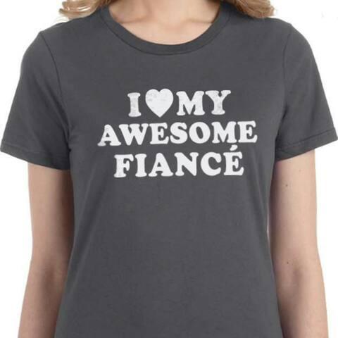 I Love My Awesome Fiancé Womens T-Shirt
