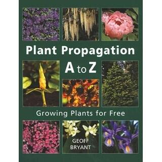 Plant Propagation A to Z - Geoff Bryant